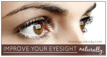 Improve your eyesight naturally (and easily)