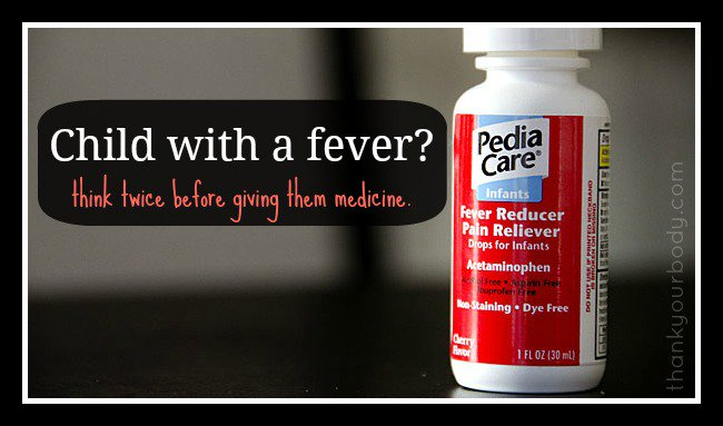 Child with a fever? Why you should think twice before running for the tylenol.