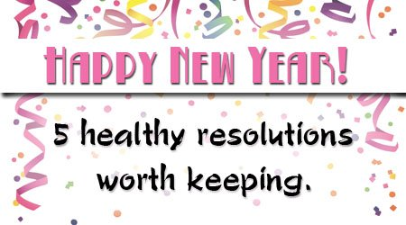 Happy New Year: 5 healthy resolutions worth keeping