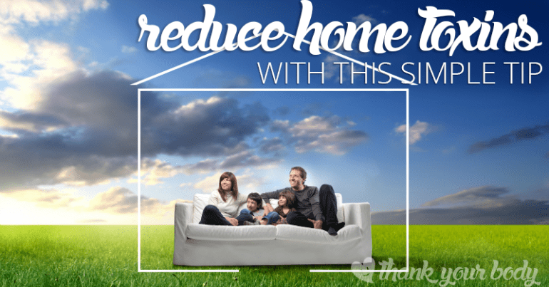 Reduce home toxins by 60% (and you'll never guess how easy it is!)