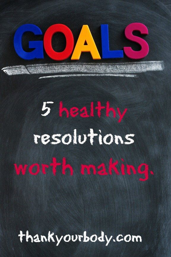 Don't sabotage your New Year's! Here are 5 healthy resolutions worth keeping. www.thankyourbody.com