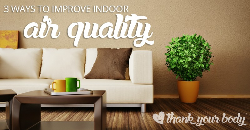 3 simple ways to improve indoor air quality. Good to know.