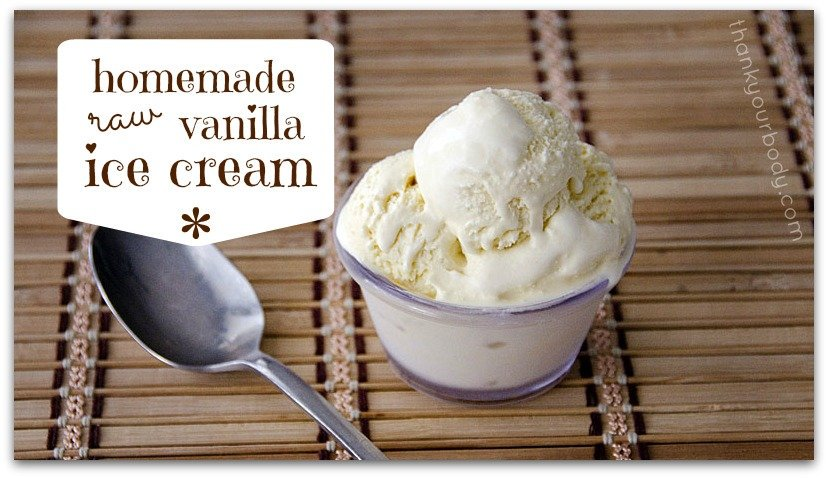 Raw homemade vanilla ice cream. A real food dessert you don't have to feel guilty about.