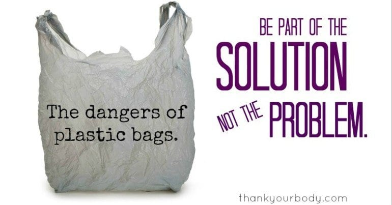The Dangers of Plastic Bags: Be part of the solution, not the problem.