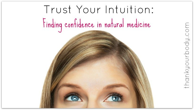 Trust your Intuition: Finding confidence in natural medicine