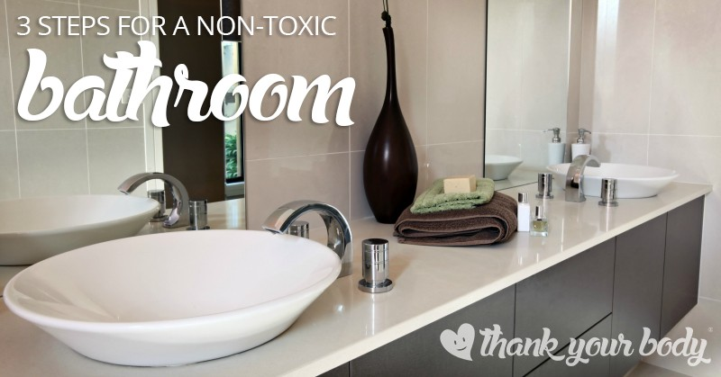 Wondering what toxins are lurking in your bathroom? Overwhelmed by it all? Here are three super simple steps toward a non-toxic bathroom.