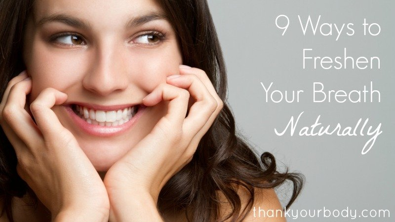 9 ways to freshen your breath naturally.