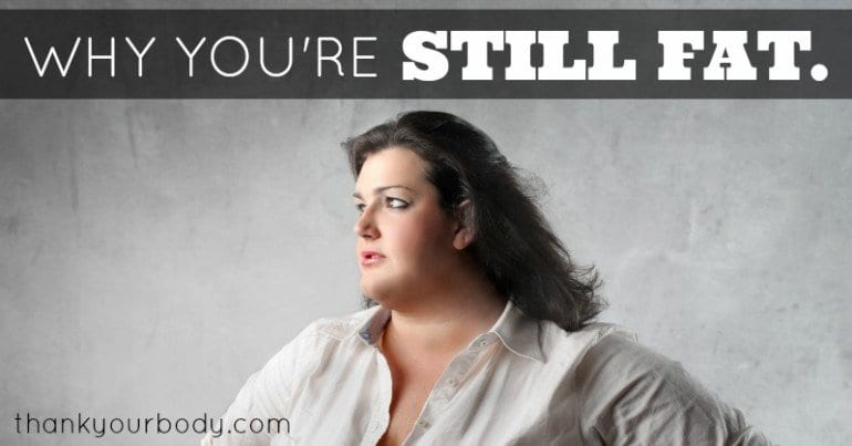 Why you're still fat.