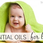 Learn how to use essential oils safely for babies.