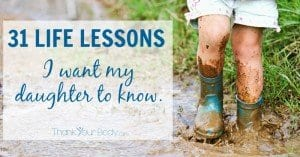 31 life lessons for my daughter - good reminder of what is important in life.