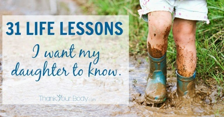 31 Life Lessons I Want My Daughter to Know