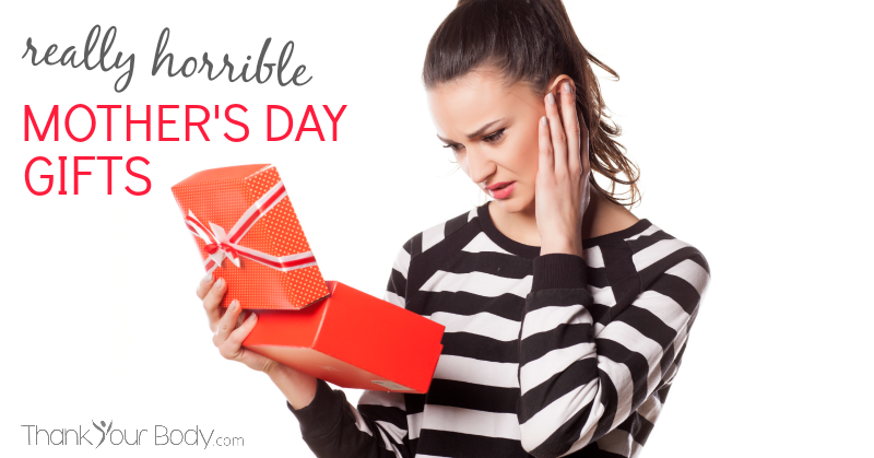 2 really horrible Mother's Day gifts, and what to get instead.
