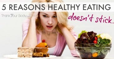 5 Reasons Healthy Eating Doesn't Stick.